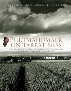 Cover for Portmahomack on Tarbat Ness: Changing Ideologies in North-East Scotland, Sixth to Sixteenth Century AD